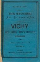 Vichy et ses environs : historique : guide indispensable aux buveurs d'eau, saison 1881