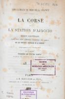 La Corse et la station d'Ajaccio : mission scientifique ayant pour objet d'étudier l'influence des climats sur les affections chroniques de la poitrine