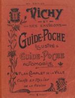 Vichy et ses environs : guide de poche illustré, plan de la ville, guide de poche automobile, carte en relief des environs