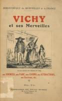 Vichy et ses merveilles : ses sources, son parc, son casino, ses attractions, ses environs, etc.