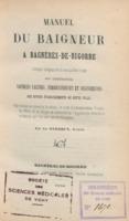 Manuel du baigneur à Bagnères-de-Bigorre: ouvrage indispensable à ceux qui font usage des différentes sources salines, ferrugineuses et sulfureuses des divers établissements de cette ville ...