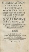 Dissertation contenant de nouvelles observations sur la fièvre quarte et l'eau thermale de Bourbonne en Champagne