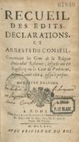 Recueil des edits, declarations, et arrests du Conseil concernant les gens de la religion prétenduë réformée, lesquels ont été registrez en la cour de Parlement, depuis l'année 1664 jusqu'à present